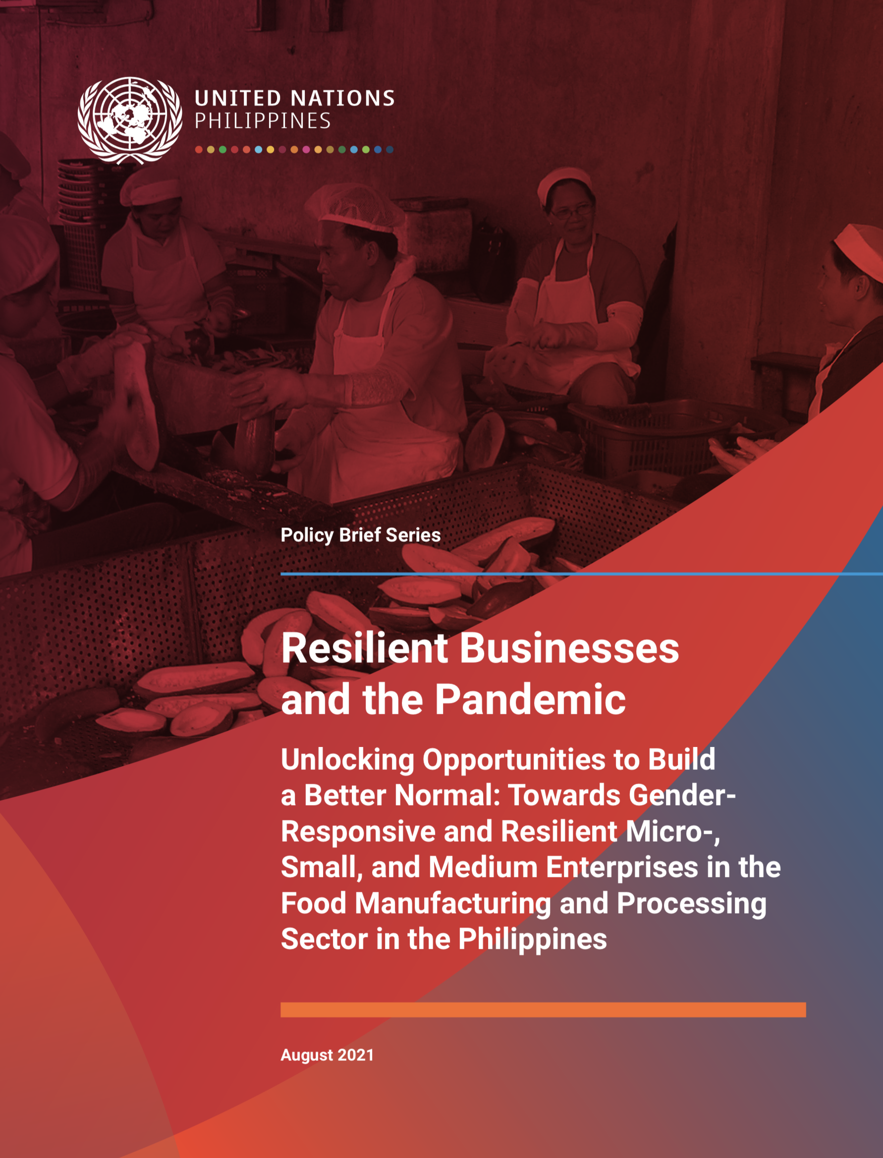 Resilient Businesses and the Pandemic: Unlocking Opportunities to Build a Better Normal: Towards Gender- Responsive and Resilient Micro-, Small, and Medium Enterprises in the Food Manufacturing and Processing Sector in the Philippines